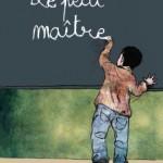 Le Petit Maître, regard d'un enfant de 8 ans sur l'école