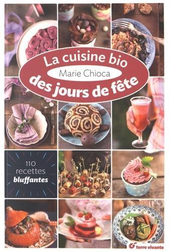 """Livre de recettes """"La cuisine bio des jours de fête"""", Marie Chioca, Terre Vivante"""