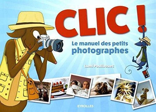 clic-le-manuel-des-petits-photographes-eyrolles-2016