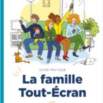 Le guide de la Famille Tout-Ecran, pour y voir plus clair sur le Net