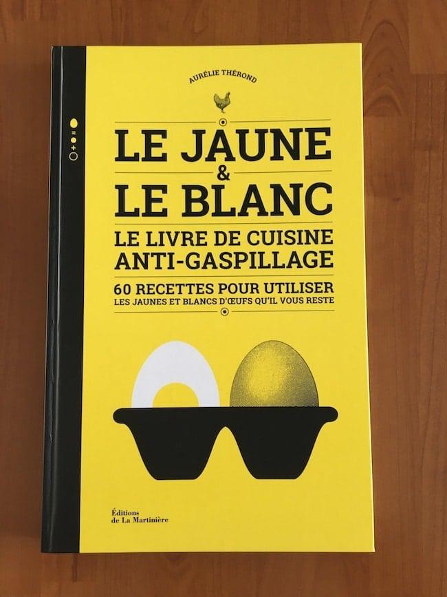 Le jaune et le blanc, recettes pour utiliser les jaunes et blancs d'oeufs